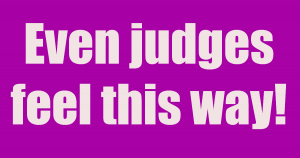 Even judges feel this way!