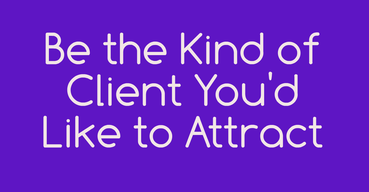 Be Like The Client You'd Like To Attracct