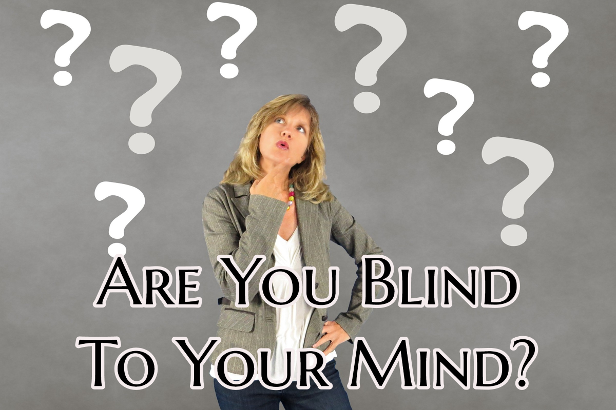 Are You Blind To Your Mind?