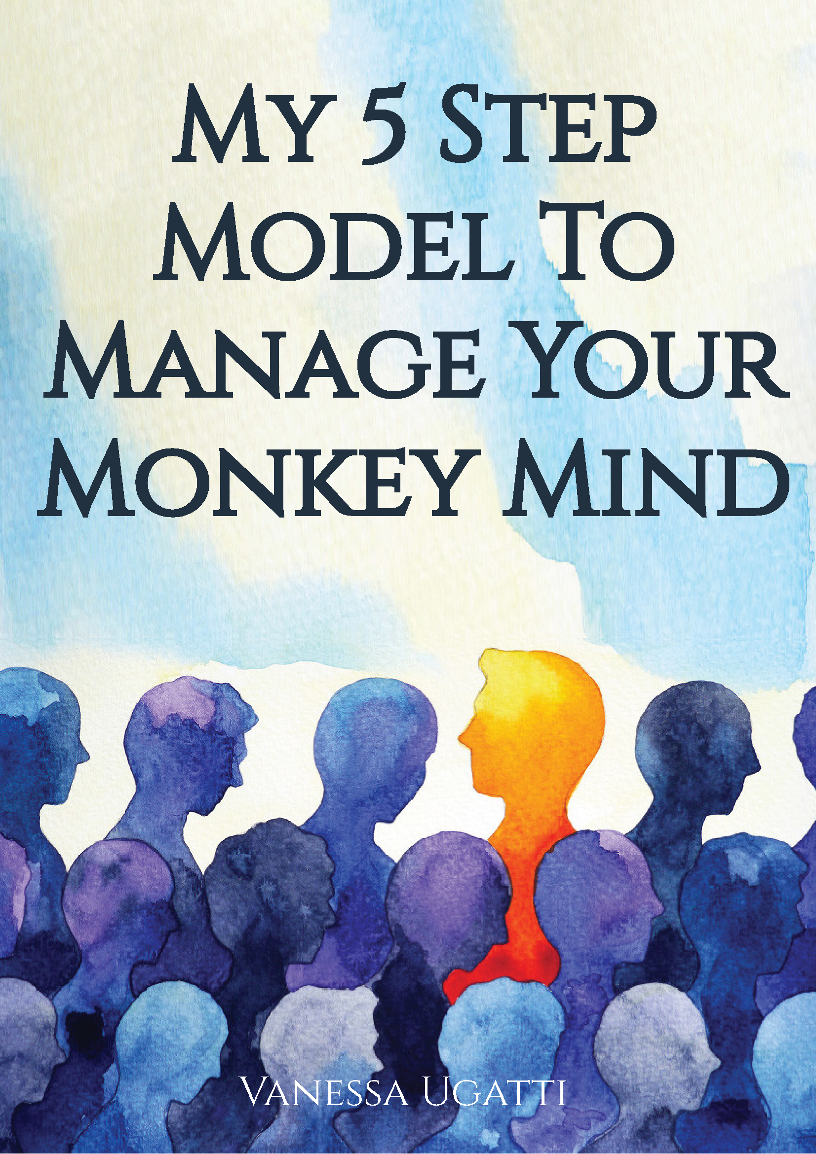 My 5 Step Model to Manage Your Monkey Mind by Vanessa Ugatti